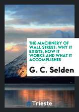 The Machinery of Wall Street: Why It Exists, How It Works and What It ...