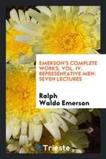 Emerson's complete works, Vol. IV. Representative men