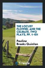 The Locust Flower: And the Celibate. Two Plays, Pp. 1-101