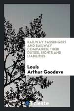 Railway Passengers and Railway Companies: Their Duties, Rights and Liabilities