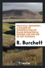 Practical Geometry: A Course of Construction of Plane Geometrical Figures ...