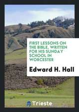 First Lessons on the Bible, Written for His Sunday School in Worcester