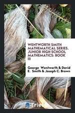 Wentworth Smith Mathematical Series. Junior High School Mathematics: Book III