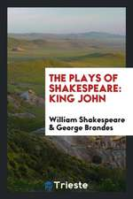 The Plays of Shakespeare: King John