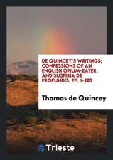 De Quincey's Writings; Confessions of an English Opium-Eater, and Suspiria De Profundis, pp. 1-283