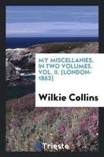 My Miscellanies. In Two Volumes. Vol. II. [London-1863]