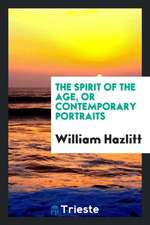 The Spirit of the Age, or Contemporary Portraits