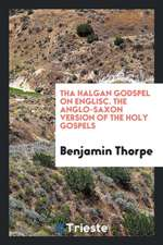 Tha Halgan Godspel on Englisc =: The Anglo-Saxon Version of the Holy Gospels