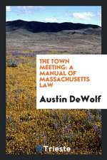 The Town Meeting: A Manual of Massachusetts Law