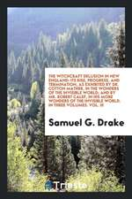 The Witchcraft Delusion in New England: Its Rise, Progress, and Termination, as Exhibited by Dr ...