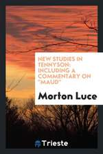 New Studies in Tennyson: Including a Commentary on Maud