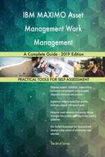 IBM MAXIMO Asset Management Work Management A Complete Guide - 2019 Edition