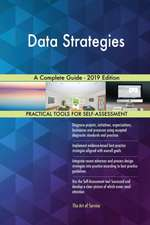Data Strategies A Complete Guide - 2019 Edition