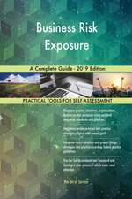 Business Risk Exposure A Complete Guide - 2019 Edition
