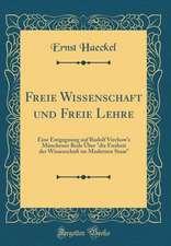 Freie Wissenschaft Und Freie Lehre: Eine Entgegnung Auf Rudolf Virchow's Münchener Rede Über Die Freiheit Der Wissenschaft Im Modernen Staat (Classic