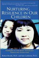 Nurturing Resilience in Our Children: Answers to the Most Important Parenting Questions