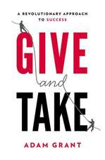 Give and Take:  A Revolutionary Approach to Success