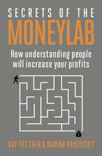 Secrets of the Moneylab: How Understanding People Will Increase Your Profits