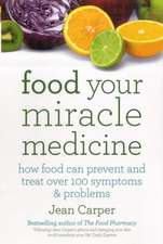 Food Your Miracle Medicine: How Food Can Prevent And Treat Over 100 Symptoms & Problems
