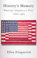 History′s Memory – Writing America′s Past 1880– 1980