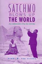 Satchmo Blows Up the World – Jazz Ambassadors Play  the Cold War