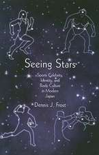 Seeing Stars – Sports Celebrity, Identity, and Body Culture in Modern Japan