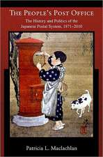 The Peoples Post Office – The History and Politics of the Japanese Postal System, 1871–2010