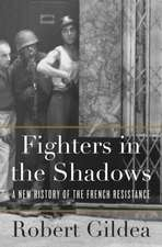 Fighters in the Shadows – A New History of the French Resistance