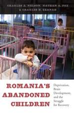 Romania`s Abandoned Children – Deprivation, Brain Development, and the Struggle for Recovery