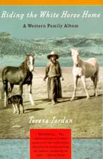 Riding the White Horse Home:  A Western Family Album
