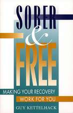 Sober and Free: Making Your Recovery Work for You
