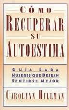 Como Recuperar Su Autoestima (Recovery Of Your Self-Esteem): Guia Para Mujeres Que Desean Sentirse Mejor (A Guide For Women)