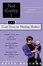 Not Guilty!:  The Good News for Working Mothers