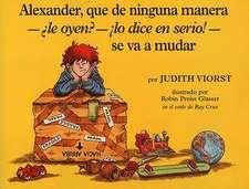 Alexander, Que de Ninguna Manera-Ale Oyen?-!Lo Dice En Sire!-Se Va a Mudar:  (Alexander, Who's Not (Do You Hear Me? I Mean It) Going to Move) = Alexand