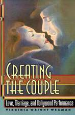 Creating the Couple – Love, Marriage, and Hollywood Performance