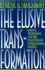 The Elusive Transformation – Science, Technology, and the Evolution of International Politics