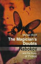 The Magician's Doubts:  Nabokov and the Risks of Fiction