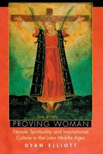 Proving Woman – Female Spirituality and Inquisitional Culture in the Later Middle Ages