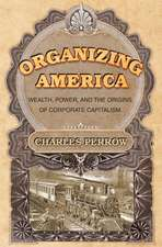 Organizing America – Wealth, Power, and the Origins of Corporate Capitalism