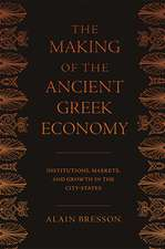 The Making of the Ancient Greek Economy – Institutions, Markets, and Growth in the City–States