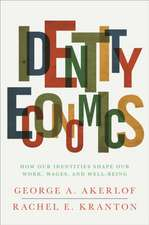 Identity Economics – How Our Identities Shape Our Work, Wages, and Well–Being