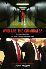 Who Are the Criminals? – The Politics of Crime Policy from the Age of Roosevelt to the Age of Reagan