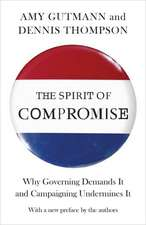 The Spirit of Compromise – Why Governing Demands It and Campaigning Undermines It – Updated Edition