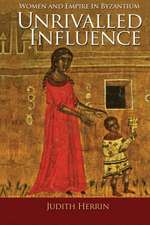 Unrivalled Influence – Women and Empire in Byzantium