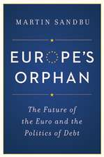 Europe`s Orphan – The Future of the Euro and the Politics of Debt