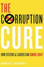 The Corruption Cure – How Citizens and Leaders Can Combat Graft