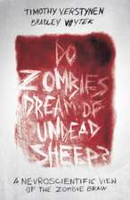 Do Zombies Dream of Undead Sheep? – A Neuroscientific View of the Zombie Brain