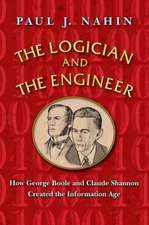 The Logician and the Engineer – How George Boole and Claude Shannon Created the Information Age