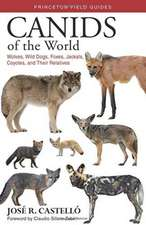 Canids of the World – Wolves, Wild Dogs, Foxes, Jackals, Coyotes, and Their Relatives