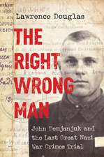 The Right Wrong Man – John Demjanjuk and the Last Great Nazi War Crimes Trial